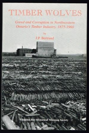 Image for Timber Wolves: Greed and corruption in Northwestern Ontario's timber industry, 1875-1960