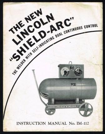 Image for The New Lincoln 'Shield-Arc'; The Welder with Self-Indicating Dual Continuous Control; Instruction Manual No. IM-112
