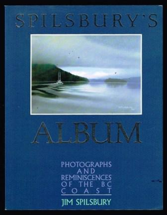 Image for Spilsbury's Album: Photographs and Reminiscences of the BC Coast