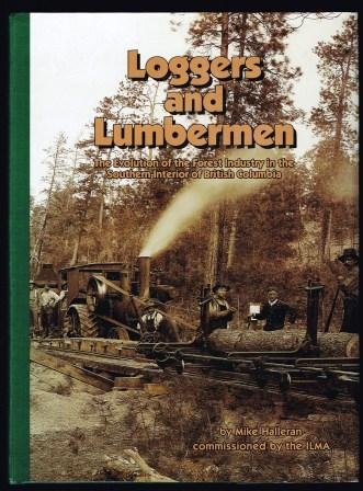 Image for Loggers and Lumbermen : The Evolution of the Forest Industry in the Southern Interior of British Columbia