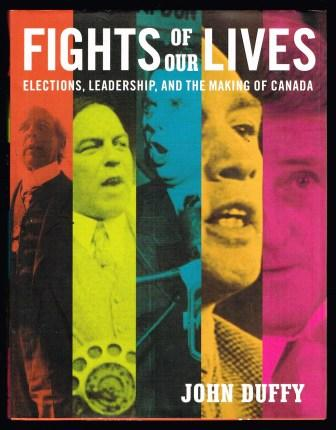 Image for Fights of Our Lives: Elections, Leadership and the Making of Canada