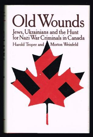 Image for Old Wounds: Jews, Ukrainians and the Hunt for Nazi War Criminals in Canada