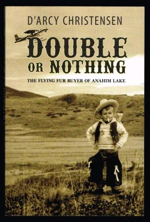 Image for Double or Nothing : The Flying Fur Buyer of Anahim Lake