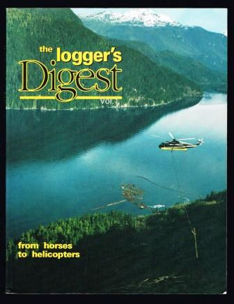 Image for The Loggers Digest, Vol 1: From Horses to Helicopters