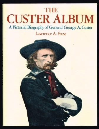 Image for The Custer Album: A Pictorial Biography of General George A. Custer