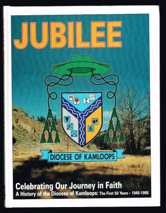 Image for Jubilee: Celebrating Our Journey in Faith : A History of the Diocese of Kamloops, 1945-1995