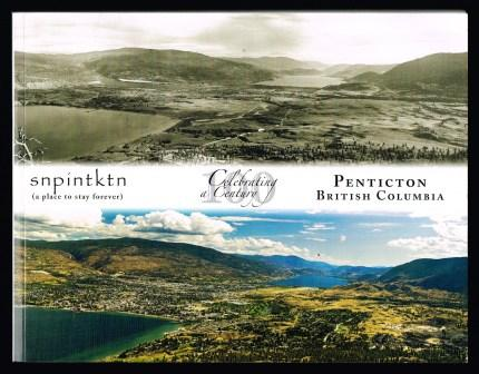 Image for Penticton, British Columbia : Celebrating a Century: Snpintktn (a Place to Stay Forever)