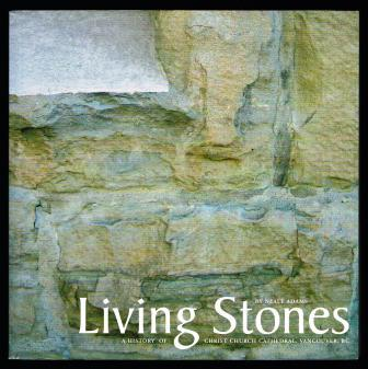 Image for Living Stones : A History of Christ Church Cathedral, Vancouver, BC