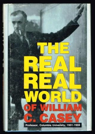 Image for The Real Real World of William C. Casey: Professor, Columbia University, 1931-1959