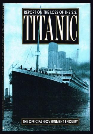 Image for Report on the loss of SS Titanic: report of a formal investigation into the circumstances attending the foundering on 15th April, 1912...