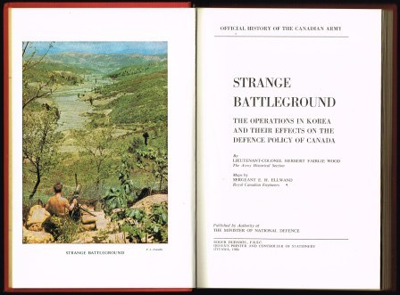 Strange Battlegound; The Operations in Korea and Their Effects on the Defence Policy of Canada . The Official History of the Canadian Army in Korea