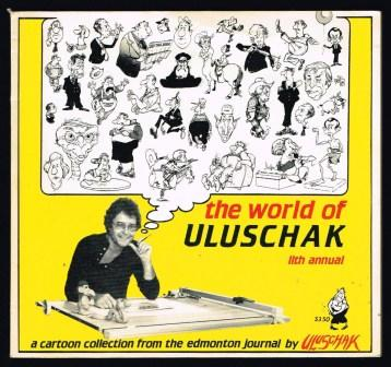 Image for The world of Uluschak : Eleventh Annual; A cartoon collection from the Edmonton Journal