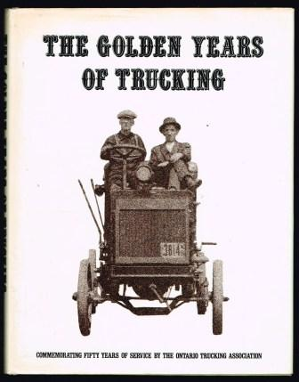 Image for The Golden Years of Trucking: Commemorating Fifty Years of Service by the Ontario Trucking Association 1926-1976