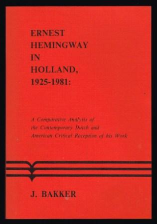Image for Ernest Hemingway in Holland 1925-1981: A Comparative Analysis of the Continental Dutch & American Critical Reception of His Works