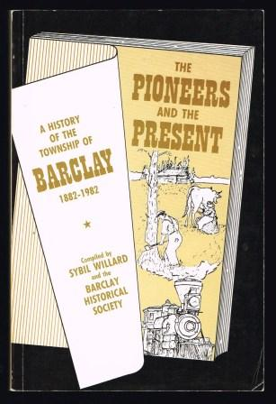 Image for The Pioneers and the present : a history of the township of Barclay, 1882-1982