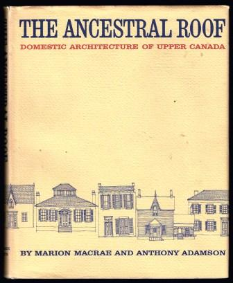 Image for The ancestral roof : a domestic architecture of Upper Canada