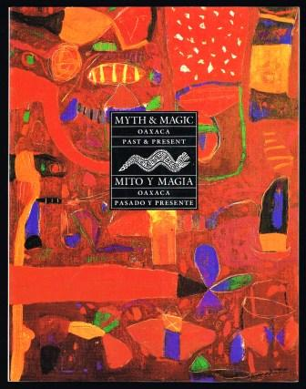 Myth and magic: Oaxaca past and present = Mito y magia: Oaxaca pasado y Presente