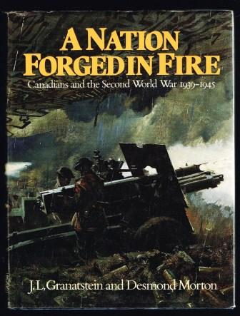 Image for A Nation Forged in Fire; Canadians and the Second World War 1939-1945