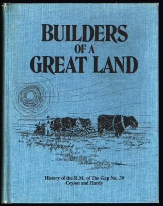 Image for Builders of a great land : history of the R.M. of the Gap no. 39, Ceylon and Hardy