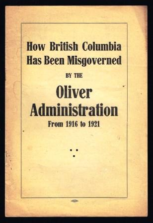 Image for How British Columbia has been misgoverned by the Oliver administration from 1916 to 1921