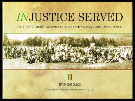 Image for Injustice served : the story of British Columbia's Italian enemy aliens during World War II