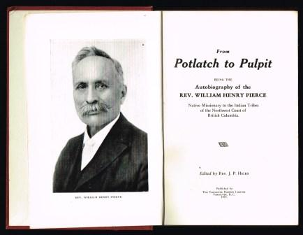 Image for From potlatch to pulpit : being the autobiography of the Rev. William Henry Pierce, native missionary to the Indian tribes of the northwest coast of British Columbia
