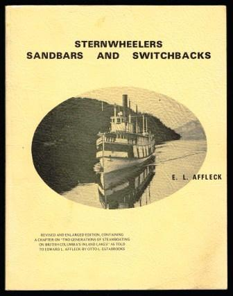 Image for Sternwheelers, sandbars, and switchbacks; a chronicle of steam transportation in the British Columbia waterways of the Columbia River system 1865-1965