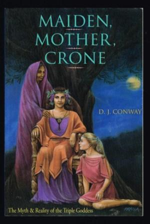 Image for Maiden, Mother, Crone: The Myth and Reality of the Triple Goddess