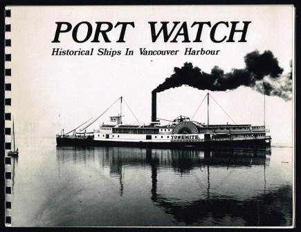 Image for Port Watch;  A Retrospective Look at 100 Years of Ships and Shipping in Vancouver Harbour