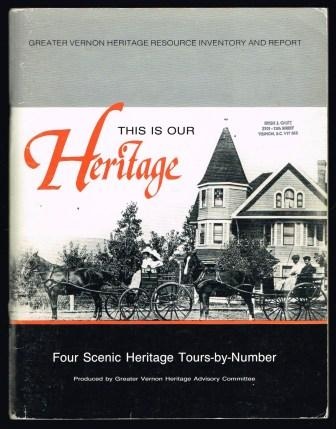Image for This is Our Heritage : a Condensation and Revision of the Greater Vernon Heritage Resource Inventory : a report-- on pre-1920 Sites