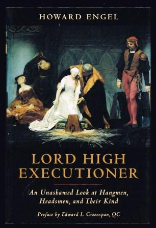 Image for Lord High Executioner: An Unashamed Look at Hangmen, Headsmen, and Their Kind