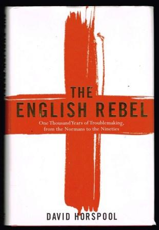 Image for The English Rebel: One Thousand Years of Trouble-making from the Normans to the Nineties