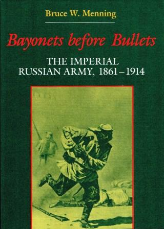 Image for Bayonets Before Bullets: The Imperial Russian Army, 1861-1914 (Indiana-Michigan Series in Russian & East European Studies)