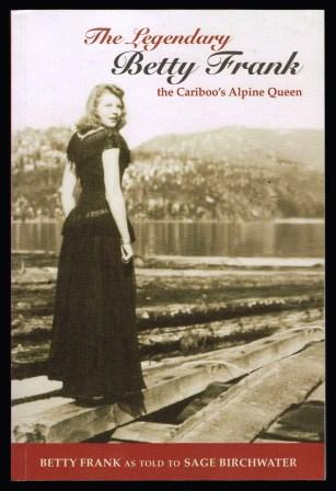 Image for The Legendary Betty Frank: The Cariboo's Alpine Queen