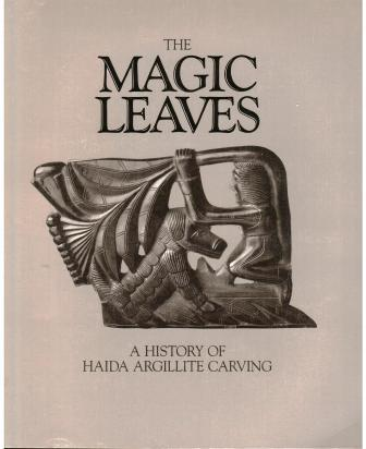 Image for The Magic Leaves: A History of Haida Argillite Carving