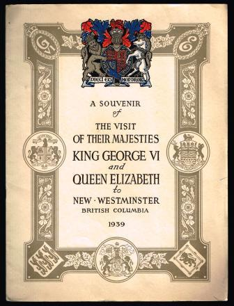 Image for A Souvenir of the Visit of their Majesties King george VI and Queen Elizabeth to New Westminster, British Columbia, 1939